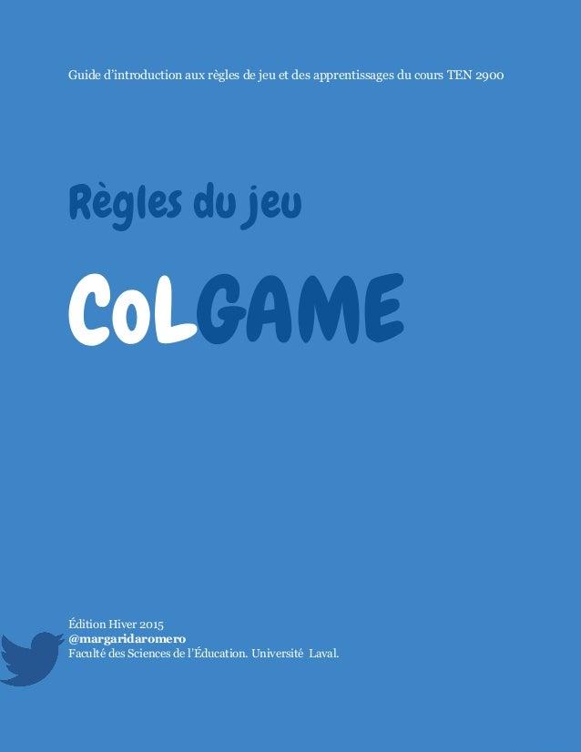 @margaridaromero 2015Règles du jeu CoLGAME 1 Guide d'introduction aux règles de jeu et des apprentissages du cours TEN 290...