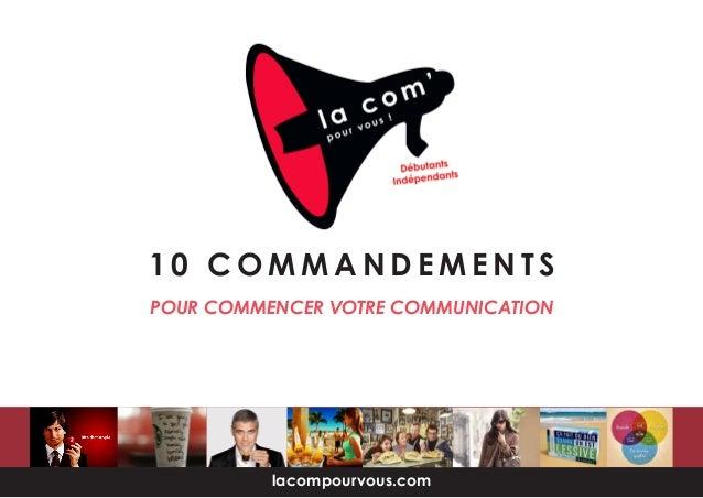 lacompourvous.com POUR COMMENCER VOTRE COMMUNICATION 1 0 C O M M A N D E M E N T S