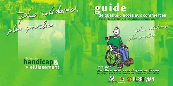guide  de qualité d'accès aux commerces  informations à l'usage des commerçants perpignanais     Perpignan, une ville acce...
