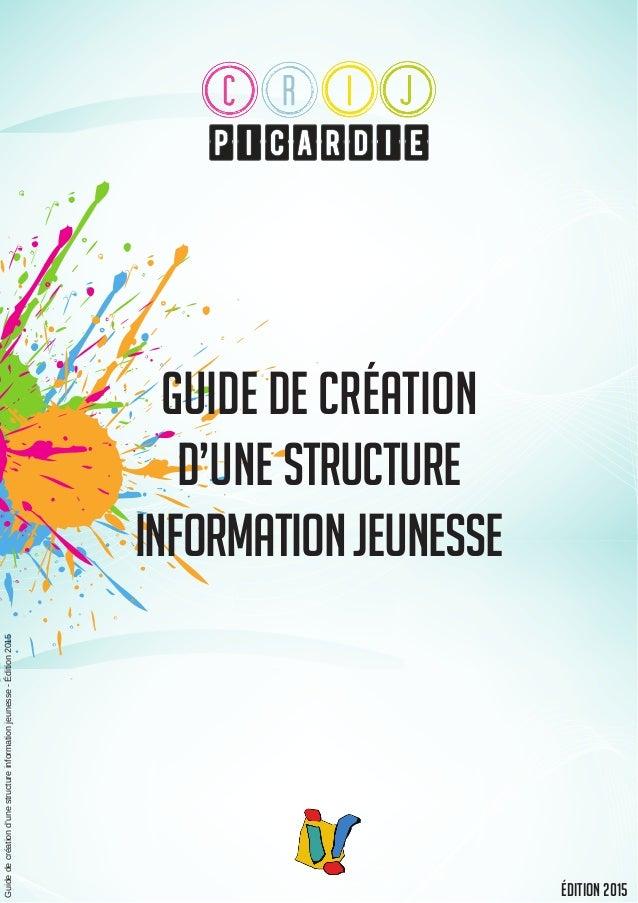 guide de création d'une structure informationjeunesse Guidedecréationd'unestructureinformationjeunesse-Édition2015 Édition...