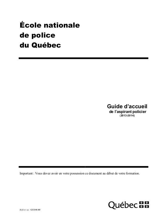 École nationale de police du Québec  Guide d'accueil de l'aspirant policier (2013-2014)  Important : Vous devez avoir en v...