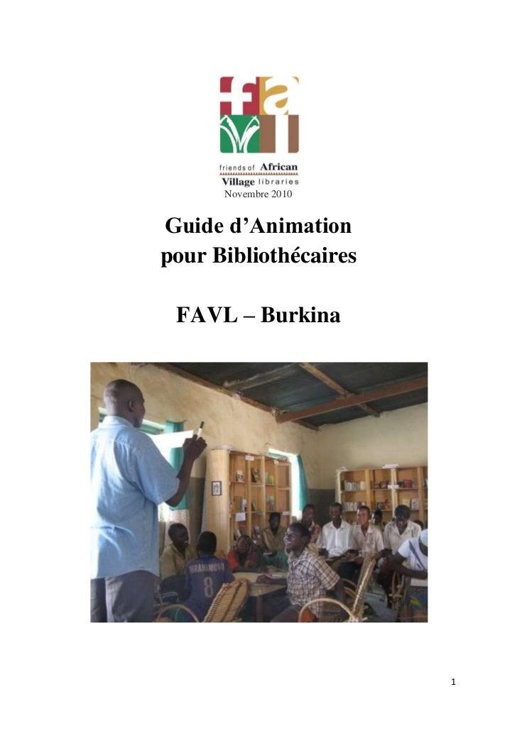 Novembre 2010<br />Guide d'Animation <br />pour Bibliothécaires<br /> <br />FAVL – Burkina<br />Ce guide a été créé pour v...