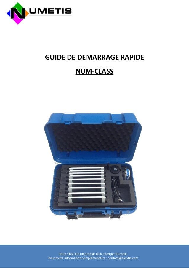 Num-Class est un produit de la marque Numetis  Pour toute information complémentaire : contact@easytis.com  GUIDE DE DEMAR...