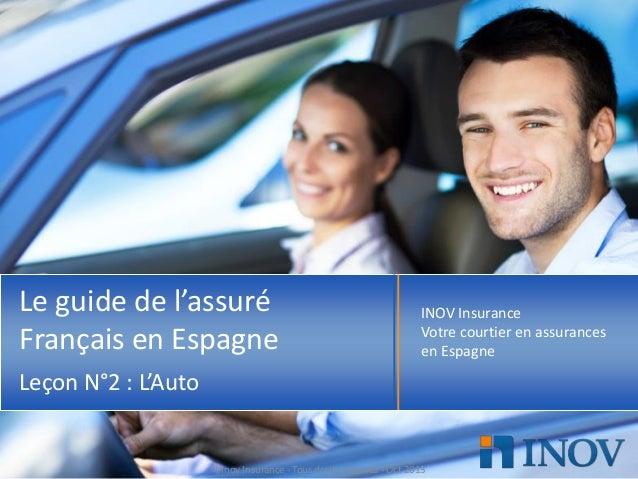 Le guide de l'assuré Français en Espagne  INOV Insurance Votre courtier en assurances en Espagne  Leçon N°2 : L'Auto  ©Ino...
