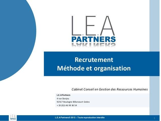 Recrutement Méthode et organisation Cabinet Conseil en Gestion des Ressources Humaines L.E.A Partners 4 rue Danjou 92517 B...