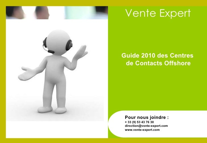 Guide 2010 des Centres  de Contacts Offshore Pour nous joindre : + 33 (9) 53 43 76 30 [email_address] www.vente-expert.com...