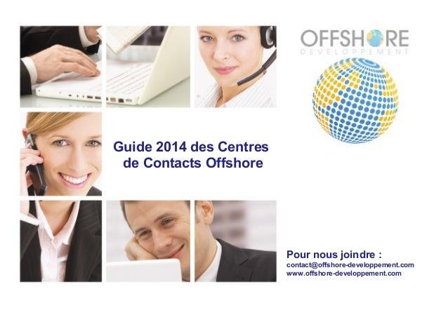 Pour nous joindre : contact@offshore-developpement.com www.offshore-developpement.com Guide 2014 des Centres de Contacts O...