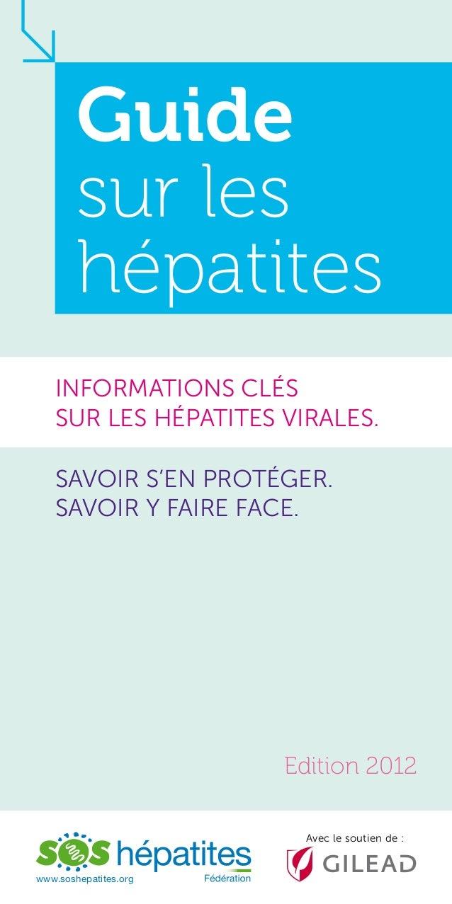Guide        sur les        hépatites   INFORMATIONS CLéS   SUR LES HéPATITES VIRALES.   SAVOIR S'EN PROTéGER.   SAVOIR Y ...