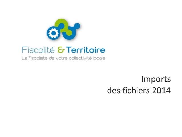 Imports des fichiers 2014 1 Imports des fichiers 2014