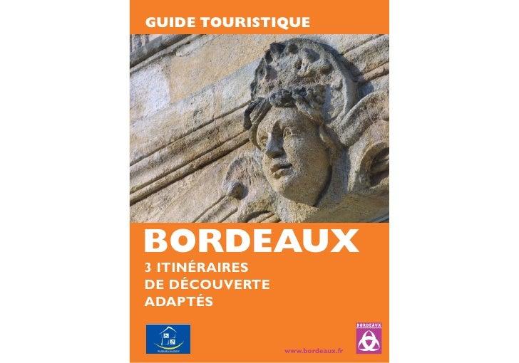 GUIDE TOURISTIQUE     BORDEAUX 3 ITINÉRAIRES DE DÉCOUVERTE ADAPTÉS                   www.bordeaux.fr