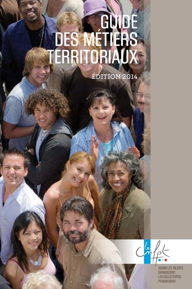 Guide des métiers territoriaux Édition 2014 Guidedesmétiersterritoriaux Centre national de la fonction publique territori...