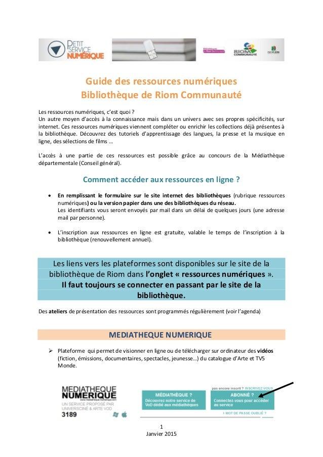 1 Janvier 2015 Guide des ressources numériques Bibliothèque de Riom Communauté Les ressources numériques, c'est quoi ? Un ...