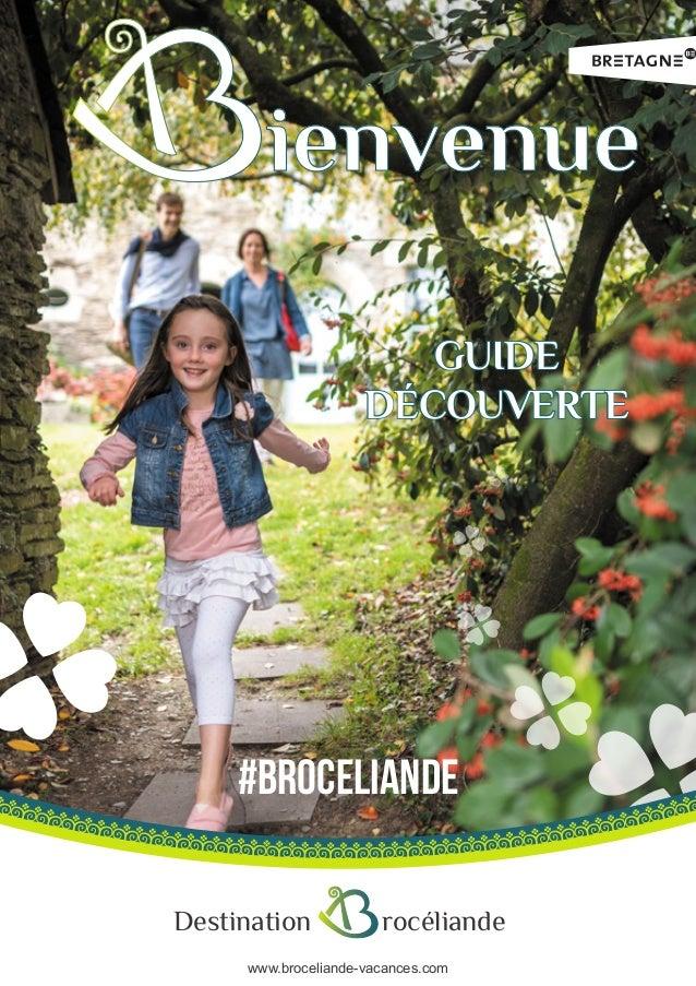 www.broceliande-vacances.com ienvenue GUIDE DÉCOUVERTE Destination rocéliande #BROCELIANDE