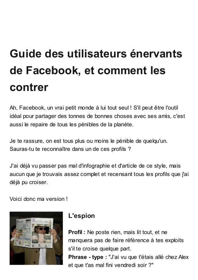 Guide des utilisateurs énervants de Facebook, et comment les contrer Ah, Facebook, un vrai petit monde à lui tout seul ! S...