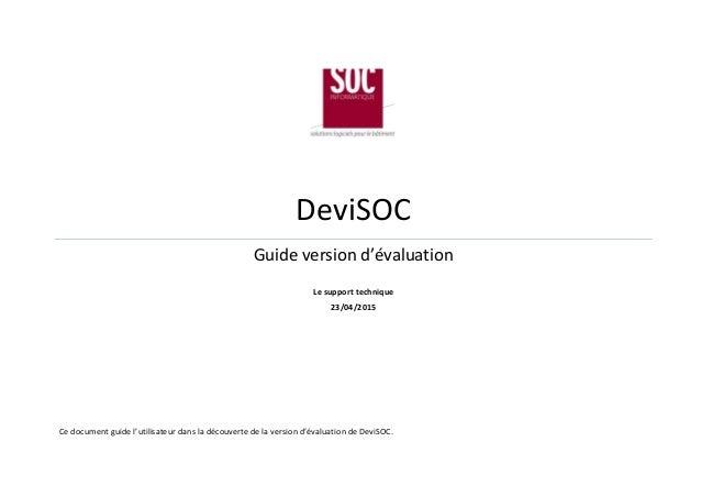 DeviSOC Guide version d'évaluation Le support technique 23/04/2015 Ce document guide l'utilisateur dans la découverte de l...