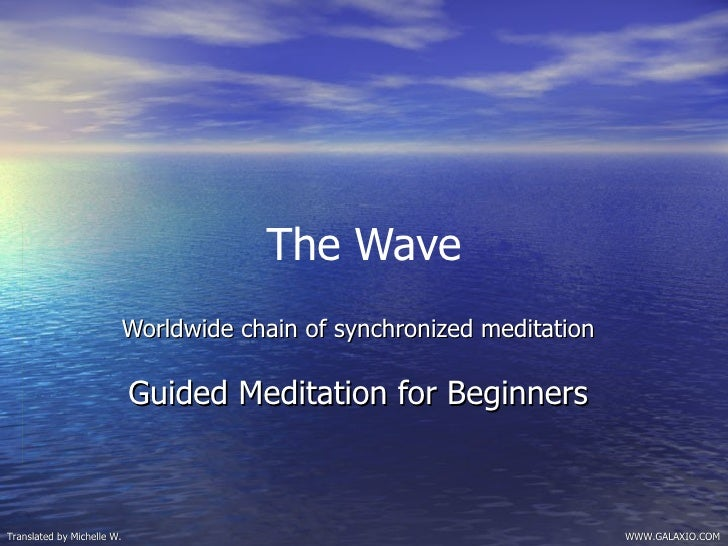 The Wave                             Worldwide chain of synchronized meditation                              Guided Medita...