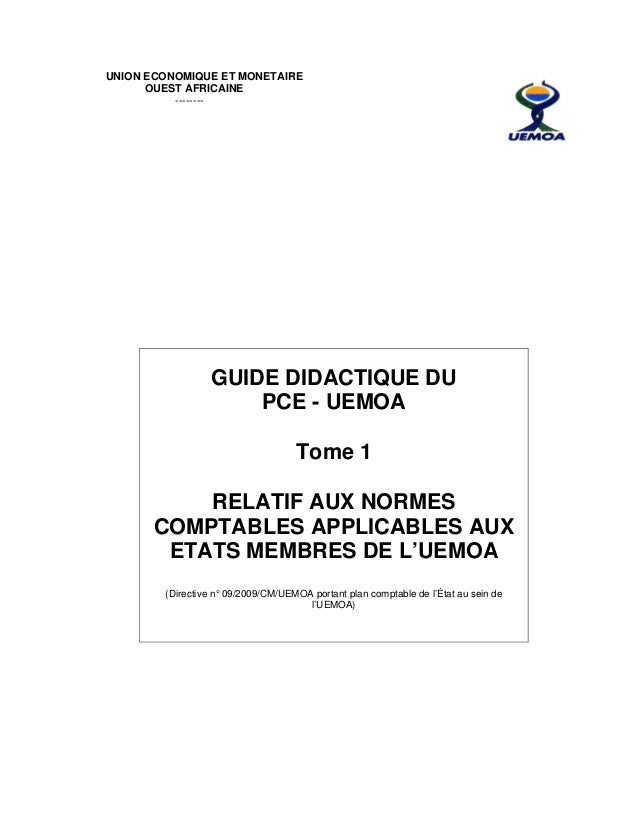 UNION ECONOMIQUE ET MONETAIRE OUEST AFRICAINE -------- GUIDE DIDACTIQUE DU PCE - UEMOA Tome 1 RELATIF AUX NORMES COMPTAB...