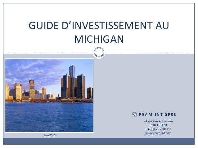 R E A M % I N T ) S P R L ) GUIDE&D'INVESTISSEMENT&AU& MICHIGAN& 42&rue&des&Aubépines& 5101&ERPENT& +32(0)475&2781111& www...