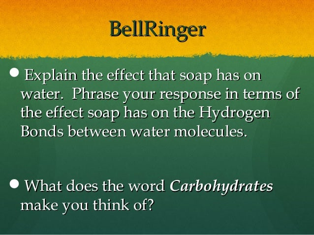 BellRingerBellRinger Explain the effect that soap has onExplain the effect that soap has on water. Phrase your response i...