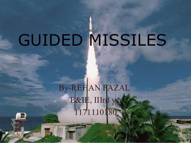 GUIDED MISSILES By-REHAN FAZAL E&IE, IIIrd yr, 1171110180