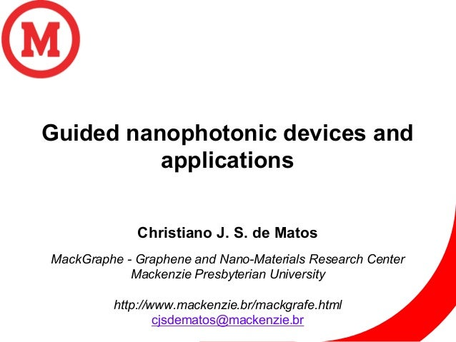 Guided nanophotonic devices and applications Christiano J. S. de Matos MackGraphe - Graphene and Nano-Materials Research C...