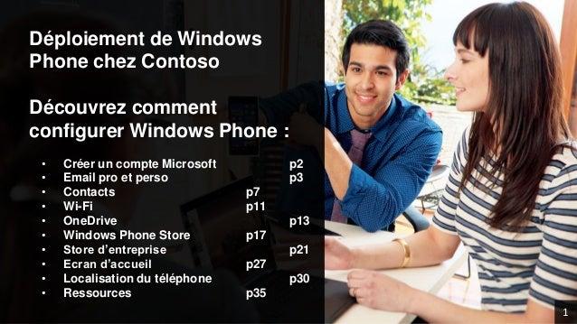 Déploiement de Windows Phone chez Contoso Découvrez comment configurer Windows Phone : • Créer un compte Microsoft p2 • Em...