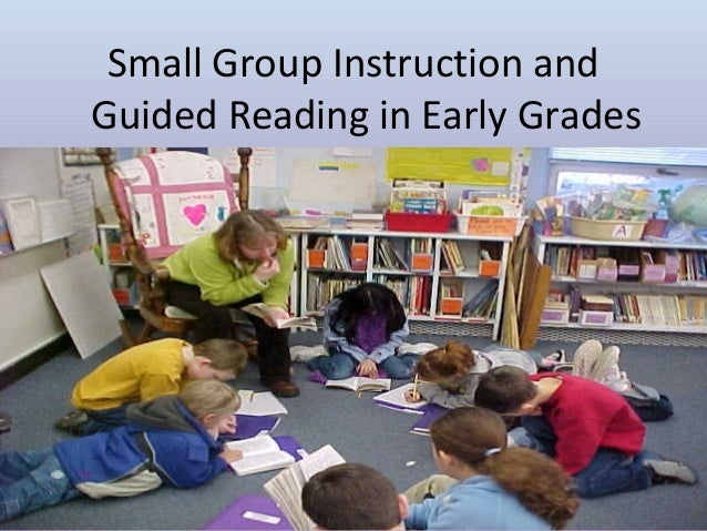 Small Group Instruction and Guided Reading in Early Grades