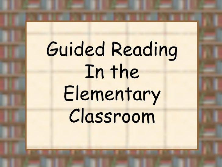Guided Reading In the Elementary Classroom