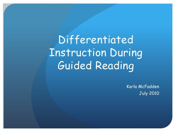 Differentiated Instruction During Guided Reading<br />Karla McFadden<br />July 2010<br />