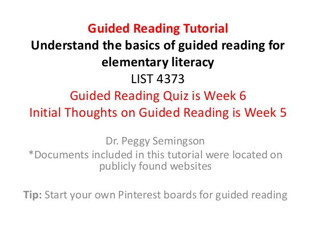 Guided Reading Tutorial Understand the basics of guided reading for elementary literacy LIST 4373 Guided Reading Quiz is W...