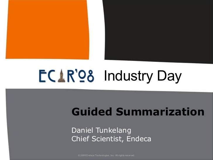 Guided Summarization Daniel Tunkelang Chief Scientist, Endeca Industry Day