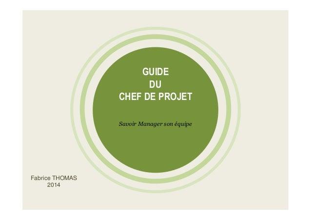 GUIDE DU CHEF DE PROJET Savoir Manager son équipe Fabrice THOMAS 2014
