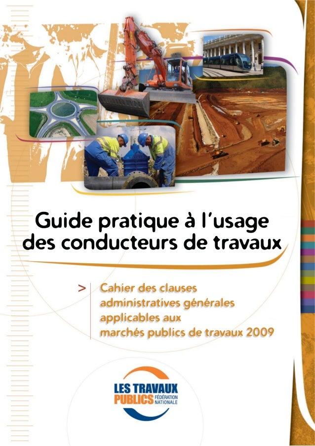 AvertissementLe présent guide pratique a pour objet daider les conducteurs de travaux à gérerleurs marchés.Le CCAG Travaux...