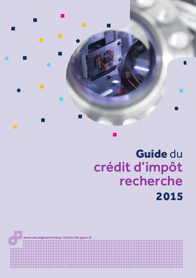 2015 www.enseignementsup-recherche.gouv.fr Guide du crédit d'impôt recherche
