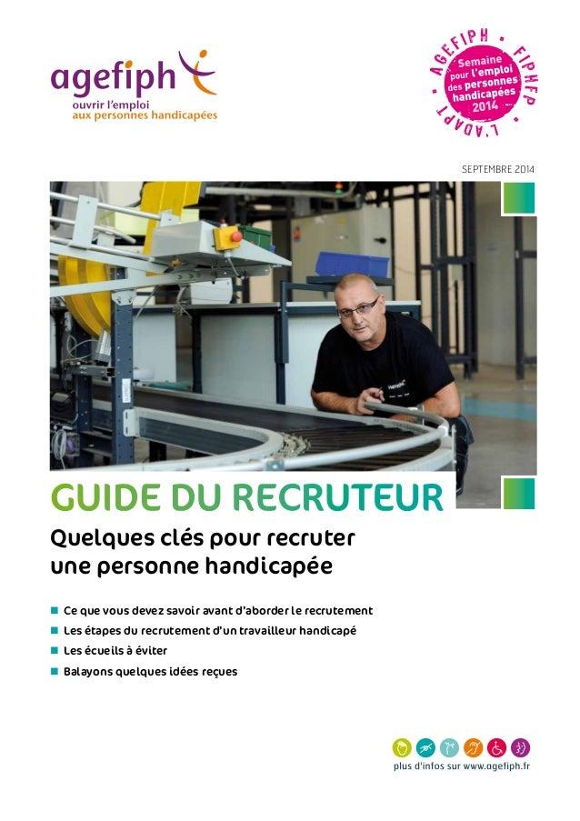 Guide du recruteur Quelques clés pour recruter une personne handicapée SEPTEMBRE 2014 nCe que vous devez savoir avant d'a...