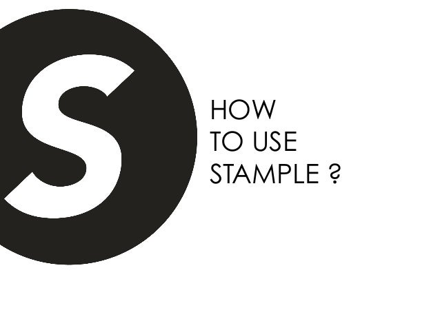 HOW TO USE STAMPLE ?