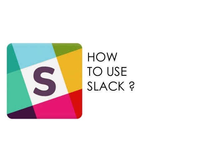HOW TO USE SLACK ?