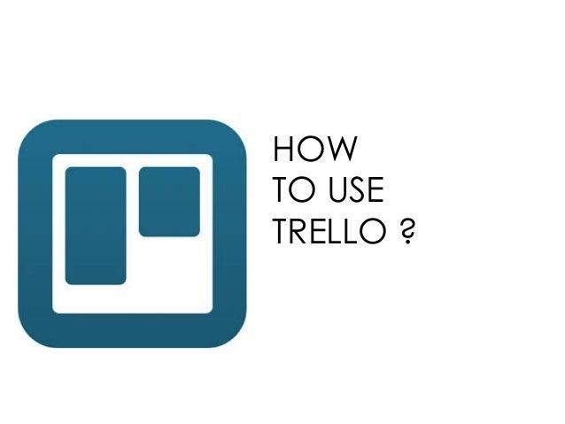 HOW TO USE TRELLO ?