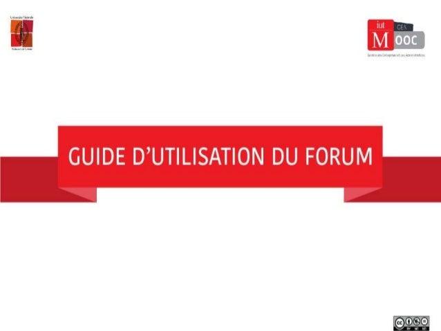 Guide d'utilisation du forum Un lieu participatif, dédié aux interactions au sein de la communauté Objectif de ce document...