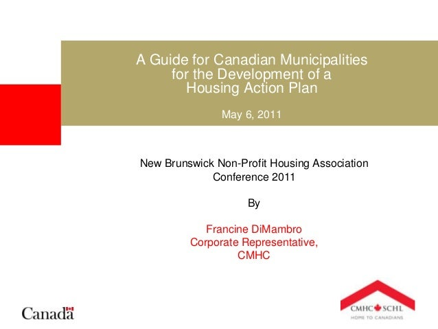 A Guide for Canadian Municipalities for the Development of a Housing Action Plan May 6, 2011 New Brunswick Non-Profit Hous...