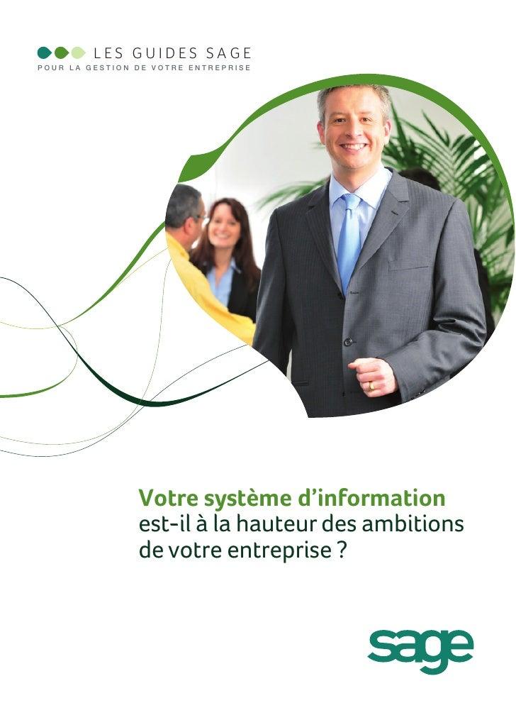 LES GUIDES SAGEPOUR LA GESTION DE VOTRE ENTREPRISE                Votre système d'information                est-il à la h...