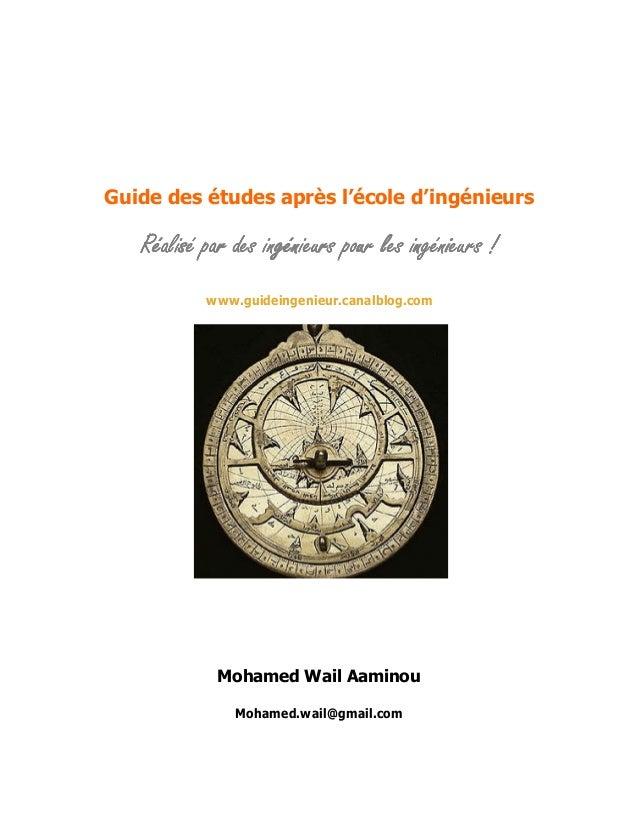 Guide des études après l'école d'ingénieurs  Réalisé par des ingénieurs pour les ingénieurs ! www.guideingenieur.canalblog...