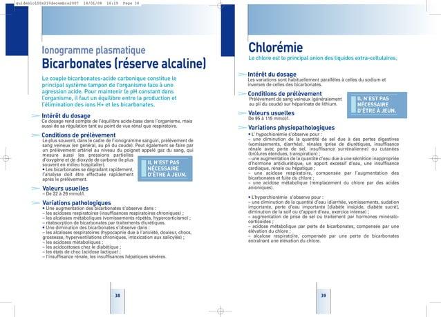 3939 Chlorémie Le chlore est le principal anion des liquides extra-cellulaires. >Intérêt du dosage Les variations sont hab...