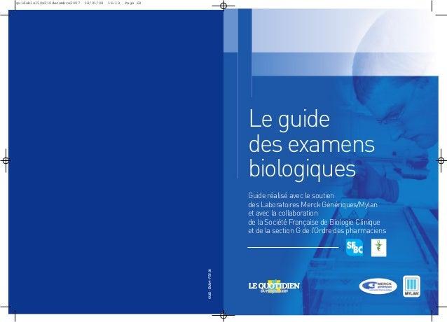 Le guide des examens biologiques Guide réalisé avec le soutien des Laboratoires Merck Génériques/Mylan et avec la collabor...