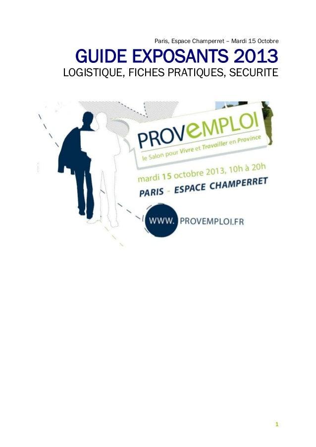 1 Paris, Espace Champerret – Mardi 15 Octobre GUIDE EXPOSANTS 2013 LOGISTIQUE, FICHES PRATIQUES, SECURITE