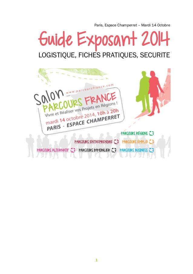 1 Paris, Espace Champerret – Mardi 14 Octobre Guide Exposant 2014 LOGISTIQUE, FICHES PRATIQUES, SECURITE