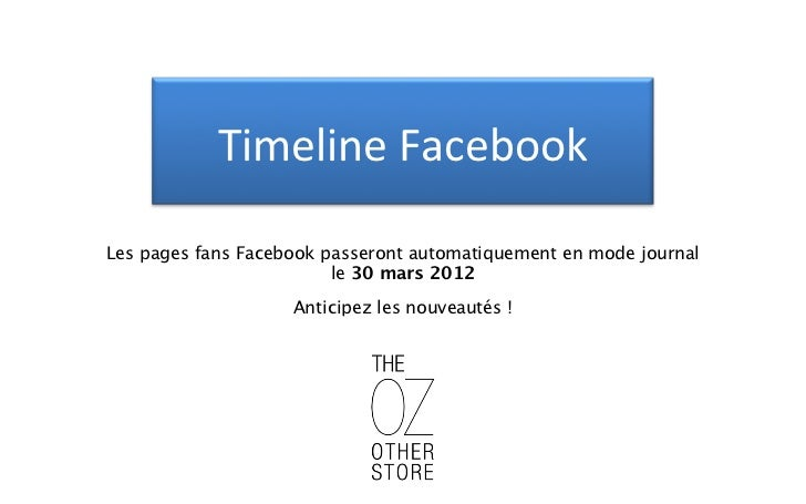 TimelineFacebookLes pages fans Facebook passeront automatiquement en mode journal                         le 30 mars 2012 ...