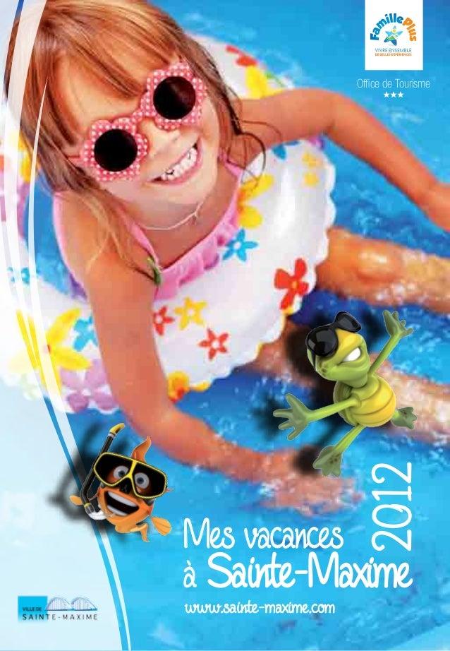 Office de Tourisme                        2012Mes vacancesà Sainte-Maximewww.sainte-maxime.com