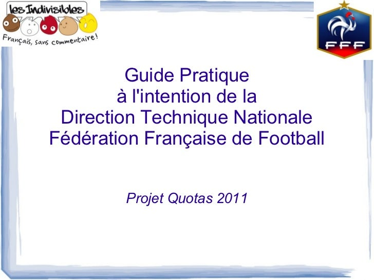Guide Pratique        à lintention de la Direction Technique NationaleFédération Française de Football        Projet Quota...