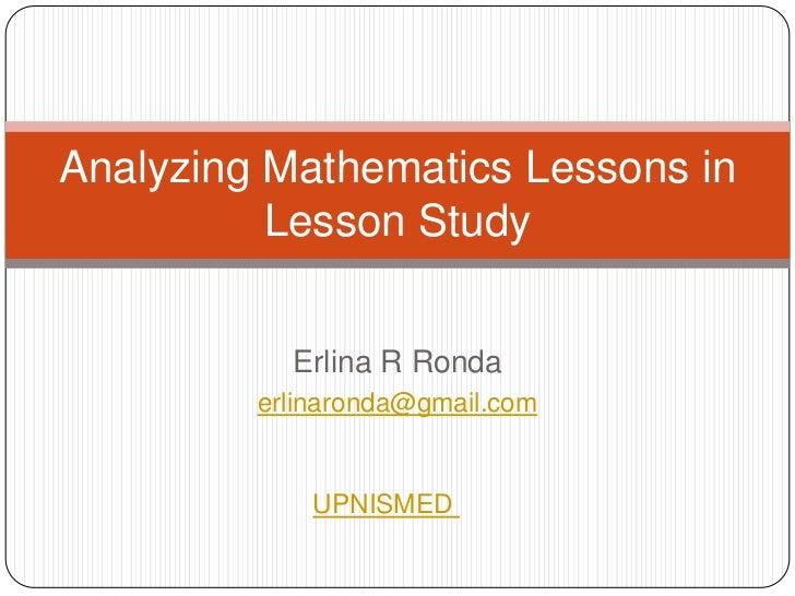 Analyzing Mathematics Lessons in          Lesson Study           Erlina R Ronda         erlinaronda@gmail.com             ...